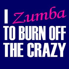 this is the truth...obviously I haven't done nearly enough Zumba! lol