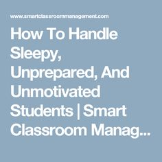 How To Handle Sleepy, Unprepared, And Unmotivated Students | Smart Classroom Management
