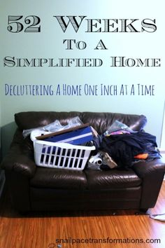 52 Weeks To A Simplified Home Decluttering A Home One Inch At A Time