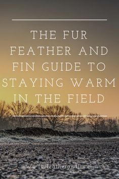 The Fur Feather and Fin Guide to Staying Warm in the Field