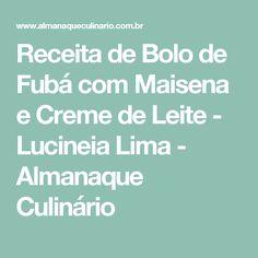 Receita de Bolo de Fubá com Maisena e Creme de Leite - Lucineia Lima - Almanaque Culinário