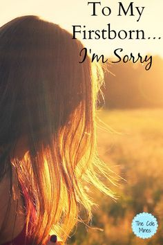 to my firstborn..I'm sorry