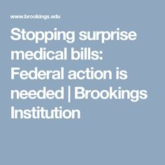 Stopping surprise medical bills: Federal action is needed | Brookings Institution