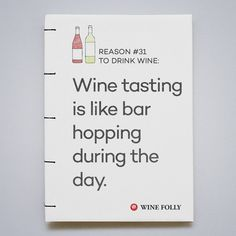 Wine tasting is like bar hoping during the day http://winefolly.com/update/99-reasons-to-drink-wine/