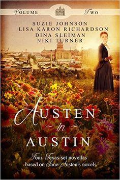 Austen in Austin, Volume 2: Suzie Johnson, Niki Turner, Dina L. Sleiman, Lisa Karon Richardson: 9781939023797: Amazon.com: Books