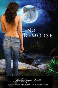 No Remorse (Book 1 of the Heart of a Wolf Series) by MaryLynn Bast, http://www.amazon.com/dp/B007P6CT9M/ref=cm_sw_r_pi_dp_it93pb0254K6F