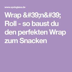 Wrap 'n' Roll - so baust du den perfekten Wrap zum Snacken