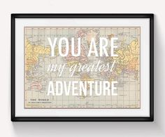 A beautiful world map poster featuring the lovely quote You Are My Greatest Adventure. This charming world map art print is simple but stunning.
