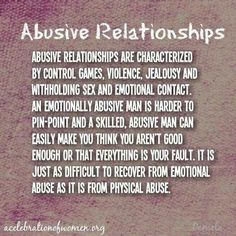 I've experienced many forms of abuse from sexual to physical to psychological and emotional, but the stuff that gets in your head is the hardest to overcome. Bruises fade and bones heal, but emotional scars can last a lifetime.