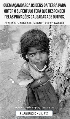 717. Que se há de pensar dos que açambarcam os bens da Terra para se proporcionarem o supérfluo, com prejuízo daqueles a quem falta o necess...