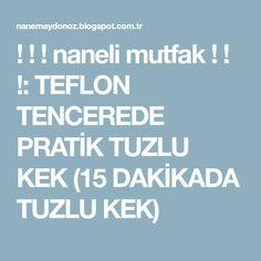 ! ! ! naneli mutfak ! ! !: TEFLON TENCEREDE PRATİK TUZLU KEK (15 DAKİKADA TUZLU KEK)