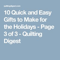 10 Quick and Easy Gifts to Make for the Holidays - Page 3 of 3 - Quilting Digest