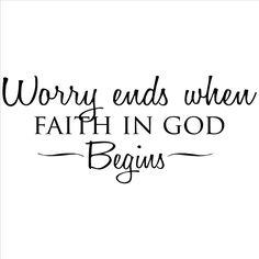 Worry ends when faith in God begins. via Etsy.