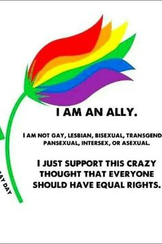 Ally...equal rights. Everyone should have the right to love whomever they want!!