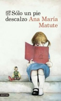 Pasen y lean: Sólo un pie descalzo, de Ana María Matute