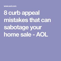 8 curb appeal mistakes that can sabotage your home sale - AOL