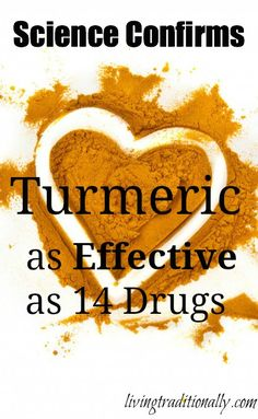 Science Confirms Turmeric As Effective As 14 Drugs [The link for the title in the pic is http://www.greenmedinfo.com/blog/science-confirms-turmeric-effective-14-drugs.]