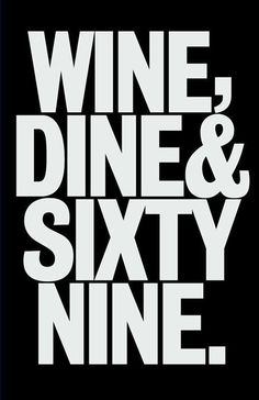 Who needs to wine or dine?  Let's skip to the 69.