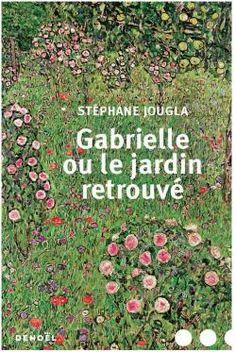 Gabrielle ou le jardin retrouvé par Stéphane Jougla