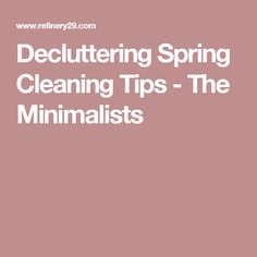 Decluttering Spring Cleaning Tips - The Minimalists