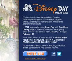 One More Disney Day Vacation Contest - One winner a day for 60 days -   Plus, those who book 3 nights or more at Disneyland or Walt Disney World, between February 26 and March 10, 2012, will receive 1 extra day for free.