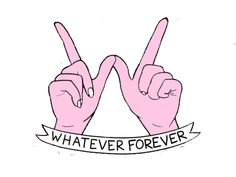Whatever Forever // my attitude towards life.       ^ jk.