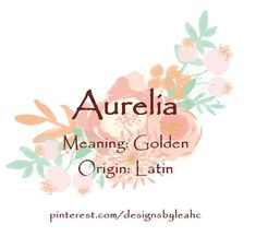 Baby Girl Name: Aurelia. Meaning: Golden. Origin: Latin.