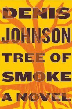 Tree of Smoke by Denis Johnson.  Pulitzer Prize Finalist 2008