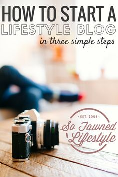 How to start a lifestyle blog in three simple steps | via sofawnedlifestyle.com