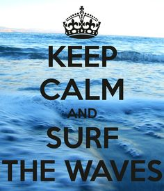 Surf the waves.