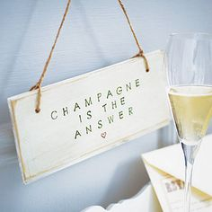 Fancy - 'champagne is the answer' sign by abigail bryans designs | notonthehighstreet.com