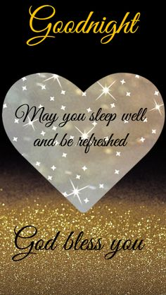 Goodnight:May you sleep well tonight God bless you