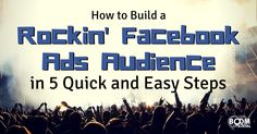 How to Build a Rockin' Facebook Ads Audience in 5 Quick and Easy Steps