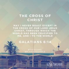 THE CROSS OF CHRIST May I never boast except in the cross of our Lord Jesus Christ, through which the world has been crucified to me, and I to the world. Galatians 6:14 #TheGospel #PlainAndSimple