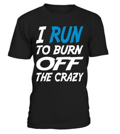 I Run To Burn Off Crazy   #hoodie #ideas #image #photo #shirt #tshirt #sweatshirt #tee #gift #perfectgift #birthday #Christmas #yoga