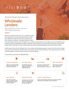 Many of our wholesale lender clients need complete pre-funding underwriting QC to ensure that they approve and fund quality loans originated through third parties. Visionet's QC services, which leverages a proprietary, customizable QC platform, help our wholesale clients achieve this goal.