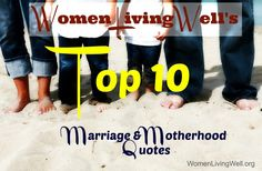 Be Inspired by Courtney's new series:  Top 10 Marriage and Motherhood Quotes / womenlivingwell.org