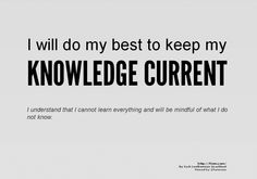 I will do my best to keep my  KNOWLEDGE CURRENT    I understand that I cannot learn everything and will be mindful of what I do not know.    http://f2em.com/