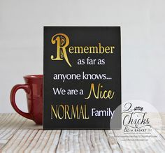 Remember As Far As Anyone Knows We Are A Nice Normal Family  This sign measures 6x8 inches. All of our signs are handcrafted by us from start to finish. We cut the board to size, professionally print the design, mount it to the board, sand the edges, and seal it for a lifetime of enjoyment. Wire is then attached to the back so you can display your sign as soon as you get it.   ............ PRODUCT INFO ...........  Our signs are made of ½ inch MDF. MDF is a wood building material that has a…