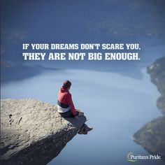 If your dreams don't scare you, they are not big enough.