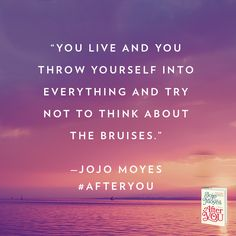 "Quote of the Day: ""You live and you throw yourself into everything and try not to think about the bruises."" - Jojo Moyes, After You Movie Quotes, Words Quotes, Bible Quotes, Sayings, Motivational Quotes, After You Jojo Moyes, Movie Speeches, Shadow Quotes, Different Quotes"