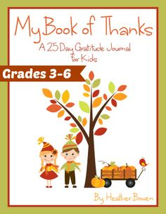 Here is a great idea for the month of November.  My Book of Thanks: A 25-Day Gratitude Journal for Kids.  Get your kids thinking about thankfulness this month!