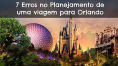 7 Erros que as pessoas cometem planejando uma viagem para Orlando