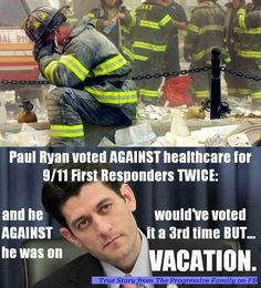 """Paul Ryan vote AGAINST healthcare for 9/11 First Responders TWICE: and he would've voted AGAINST it a 3rd time BUT... he was on VACATION."