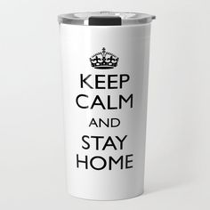 Keep calm and stay home Travel Mug by mariauusivirtadesign Travel Mugs, Coffee Travel, Coffee Cubes, Vacuums, Wraparound, Keep Calm, Insulation, Construction, Stainless Steel