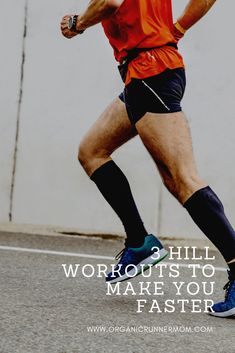 How to get faster for the marathon-Hill Workouts! - Organic Runner Mom