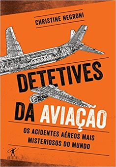 Detetives da Aviação. Os Acidentes Aéreos Mais Misteriosos do Mundo - 9788547000387 - Livros na Amazon Brasil