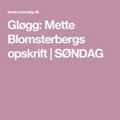 Gløgg: Mette Blomsterbergs opskrift   SØNDAG