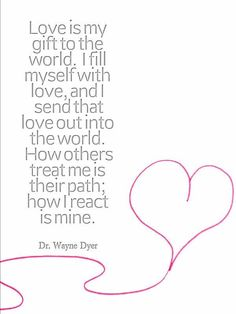 wayne dyer love is my gift to the world Life Lesson Quotes, Life Lessons, Words Quotes, Wise Words, Happiness Study, Regression Therapy, Wayne Dyer Quotes, Positive Quotes, Motivational Quotes
