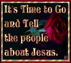 Go tell the people about Jesus.